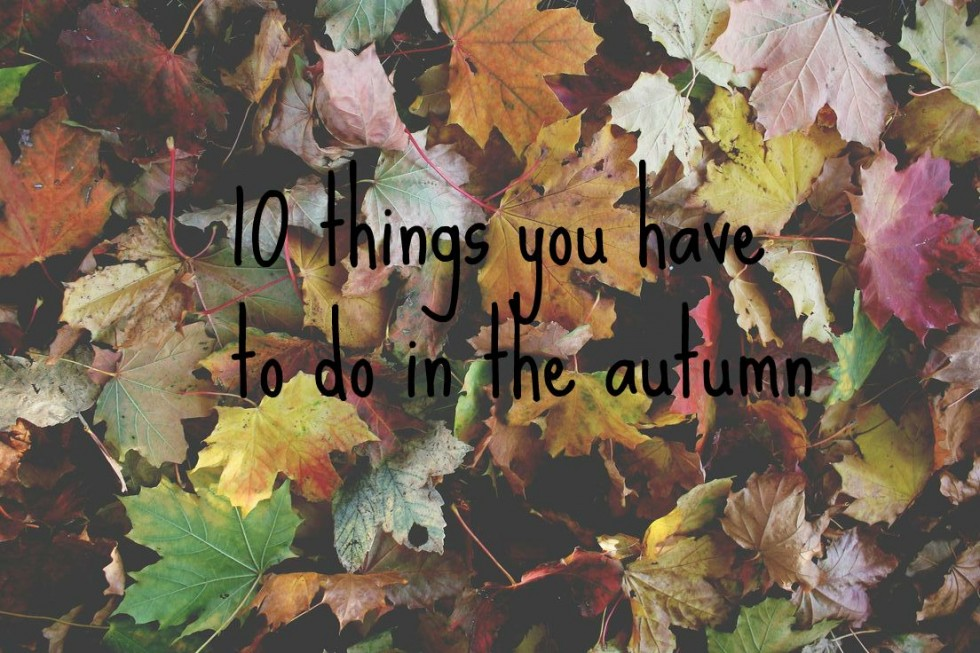 10 things you have to do in the autumn