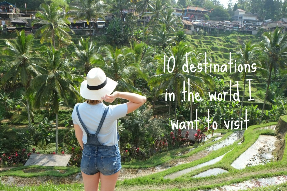 10 destinations in the world I want to visit