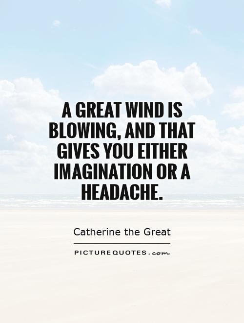 a-great-wind-is-blowing-and-that-gives-you-either-imagination-or-a-headache-quote-1
