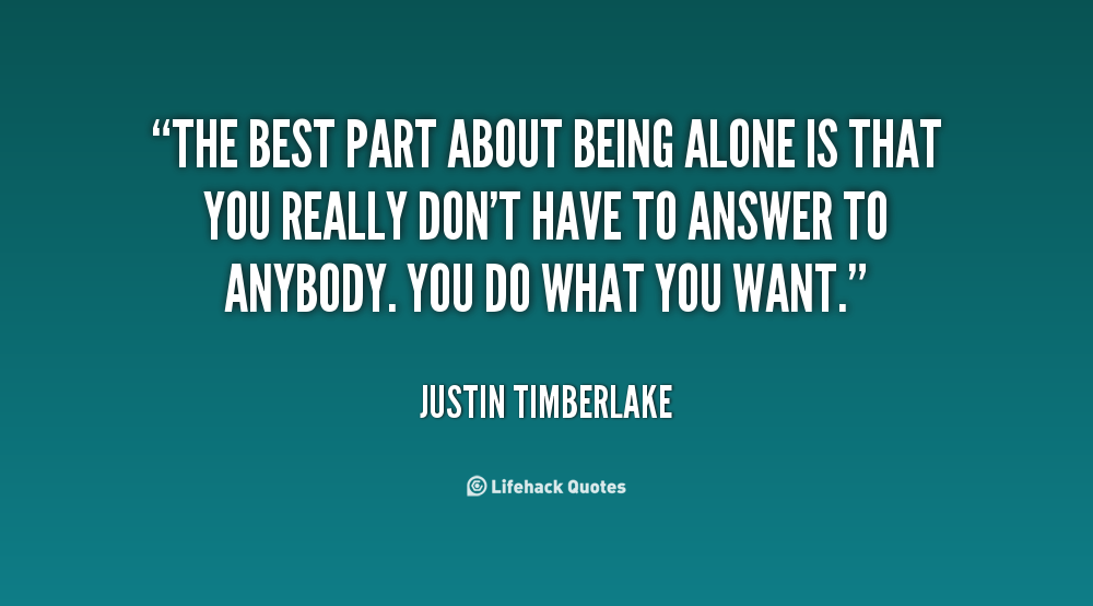quote-justin-timberlake-the-best-part-about-being-alone-is-98811