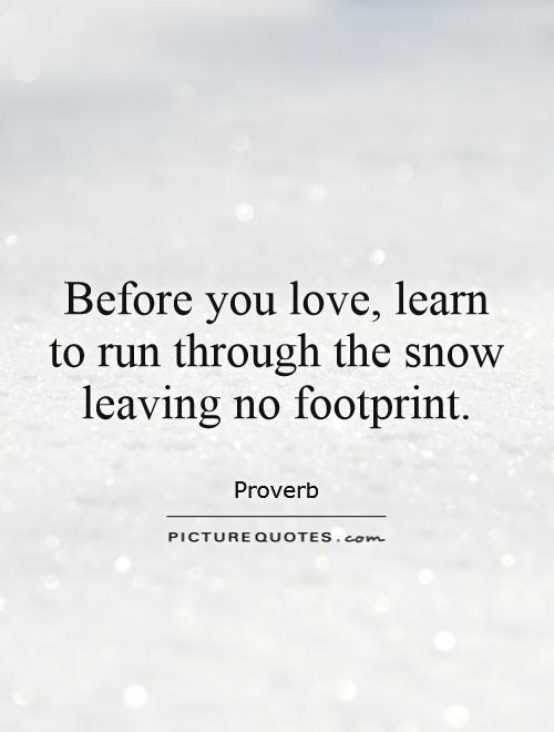 before-you-love-learn-to-run-through-the-snow-leaving-no-footprint-quote-1