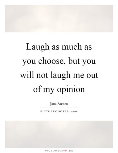 laugh-as-much-as-you-choose-but-you-will-not-laugh-me-out-of-my-opinion-quote-1