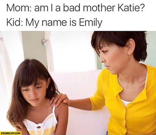 mom-am-i-a-bad-mother-katie-kid-my-name-is-emily