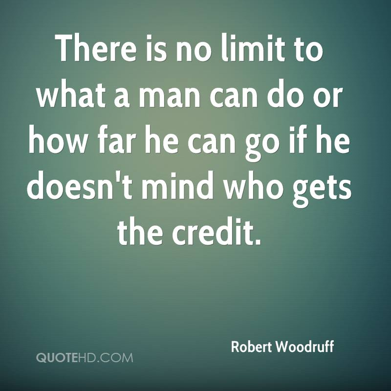 robert-woodruff-quote-there-is-no-limit-to-what-a-man-can-do-or-how-fa