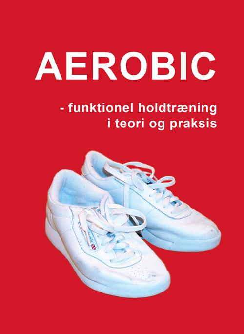 Aerobic bog Funktionel holdtræning i teori og praksis Marina Aagaard
