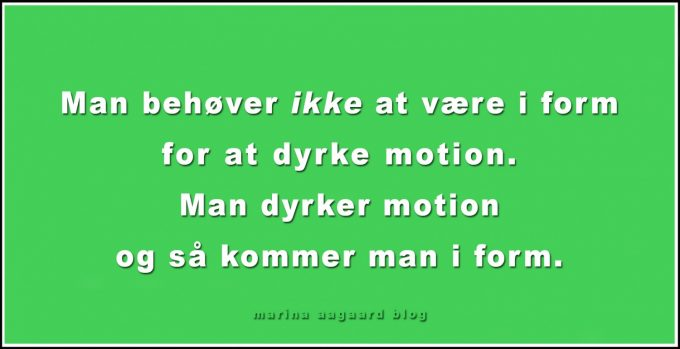 For dårlig form til motion Man skal ikke være i form for at dyrke motion Marina Aagaard blog motivation