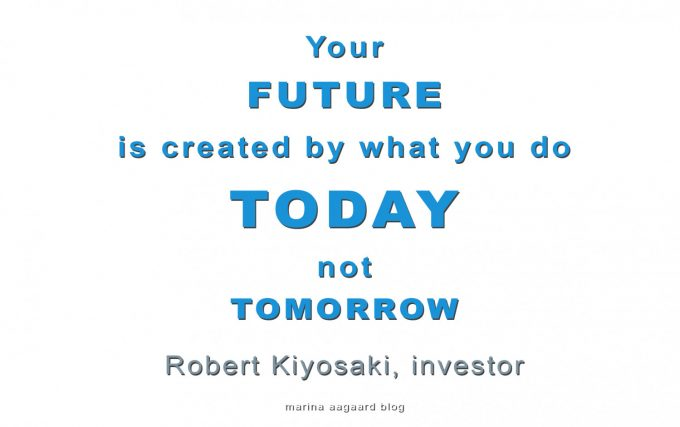 Your_Future_is_created_today_Marina_Aagaard_blog_motivation