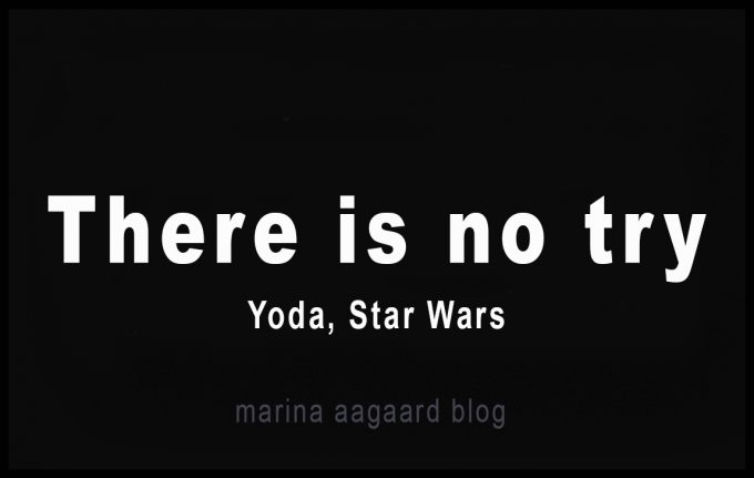 Yoda_quote_There_is_no_try_Marina_Aagaard_blog_motivation