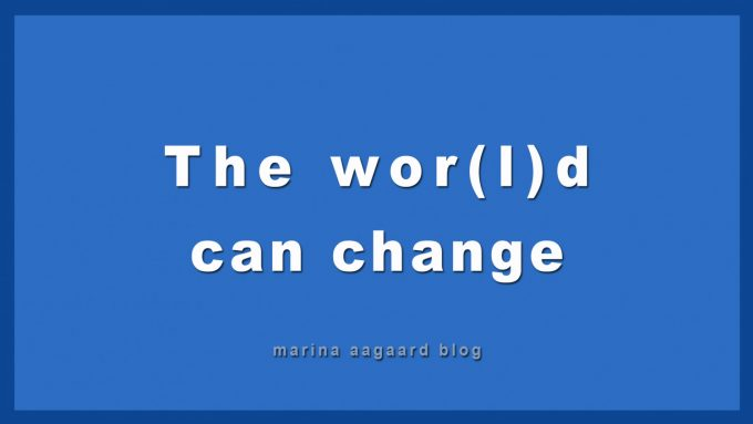 The World word can change Marina Aagaard blog motivation