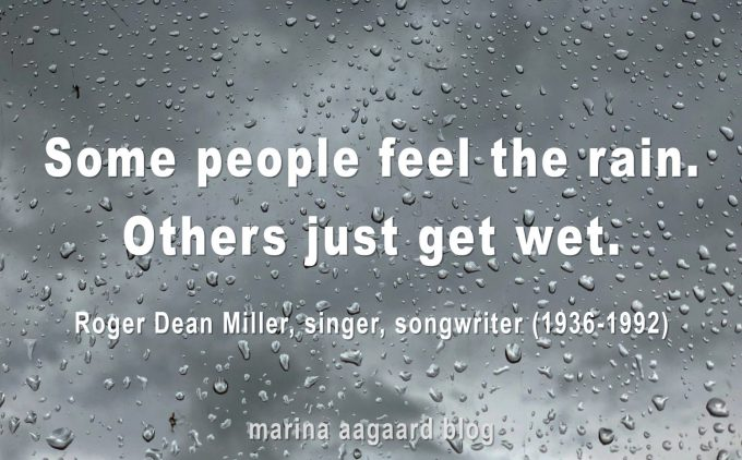 Some_people_feel_the_rain_Motivation_quote_Marina_Aagaard_blog