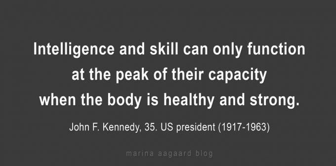 Intelligence skill healthy strong JFK Marina Aagaard blog motivation