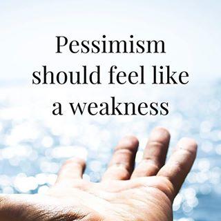 Pessimisme Pessimism Weakness