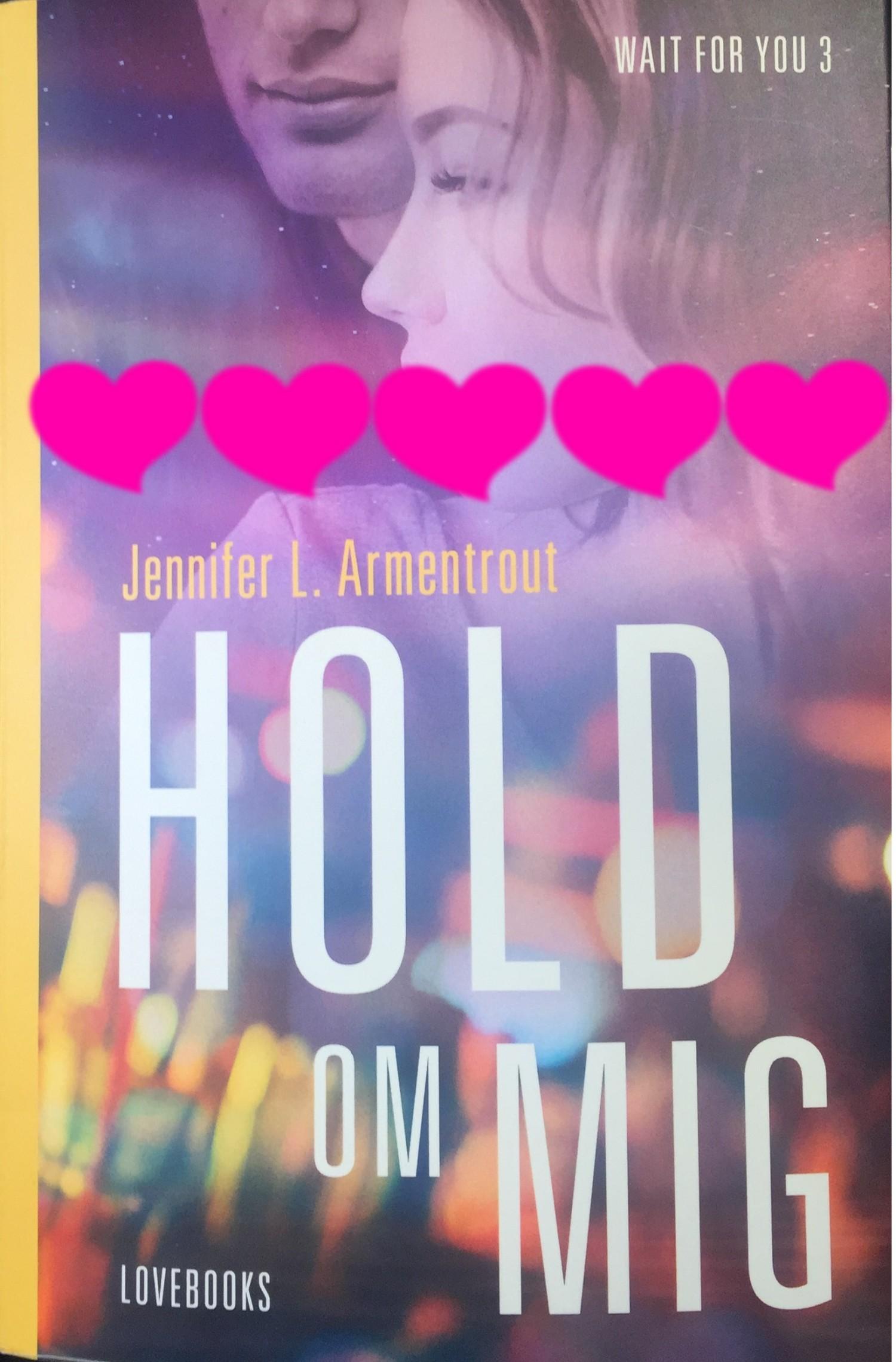 Jennifer L. Armentrout, Love Books, Krummes krummelurer, Anmeldelse, Boganmeldelse, Hold om mig, Wait for you, Wait for you 3, Vent på mig 3, New adult, Anmeldereksemplar,