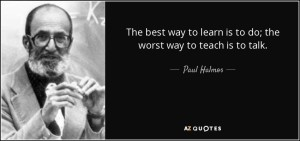 quote-the-best-way-to-learn-is-to-do-the-worst-way-to-teach-is-to-talk-paul-halmos-73-98-15