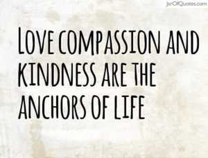 Love-compassion-and-kindness-are-the-anchors-of-life