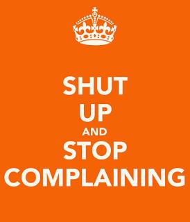 STOP COMPLAINING - SHUT UP