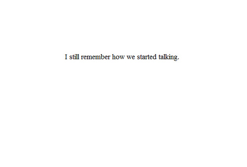 I still remember how we started talking