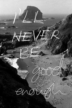 I'll never be god enough