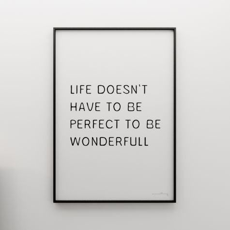 Life doesn't have to be perfect to be wonderfull
