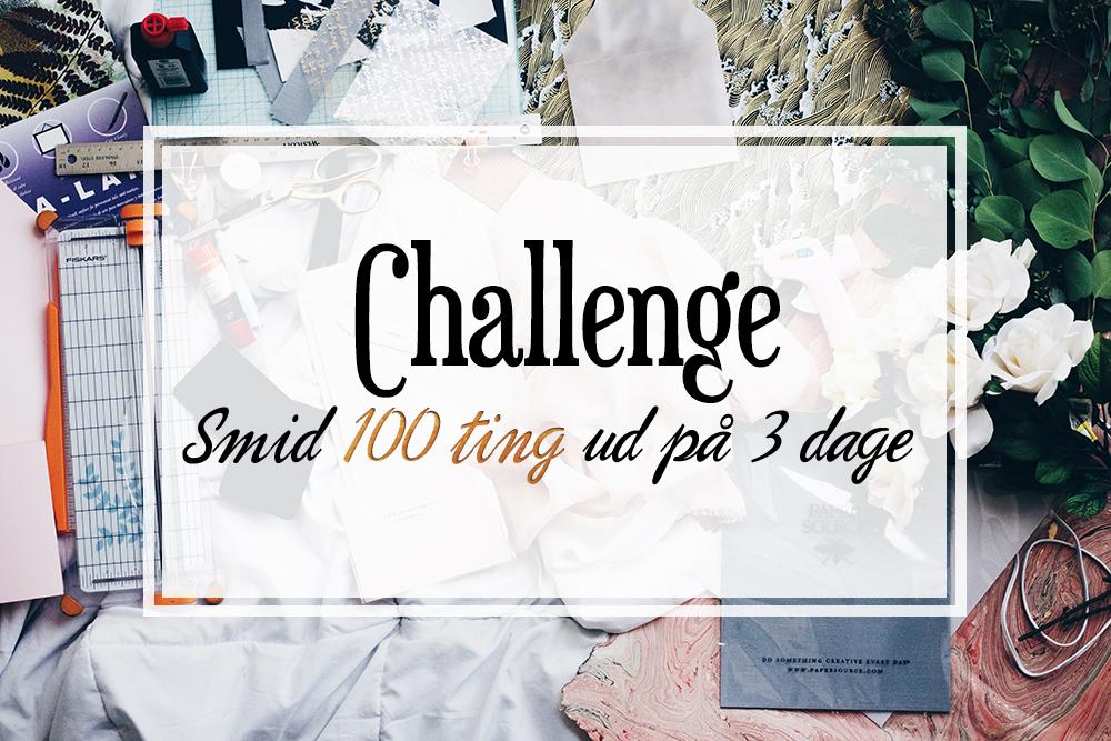 Challenge smid 100 ting ud på 3 dage