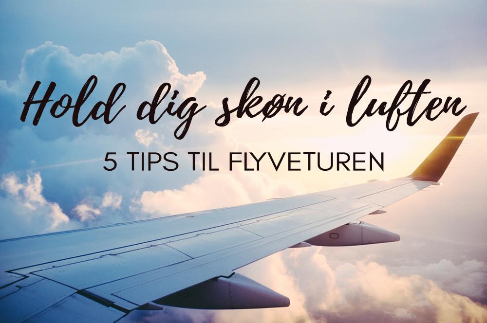 tips til flyveturen hudpleje huden