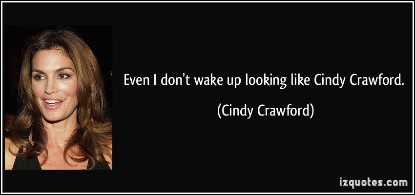 quote-even-i-don-t-wake-up-looking-like-cindy-crawford-cindy-crawford-44142