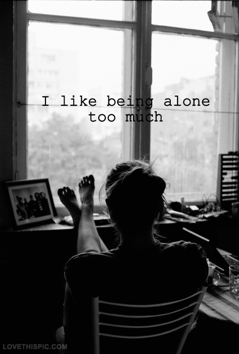 12836-I-Like-Being-Alone-To-Much